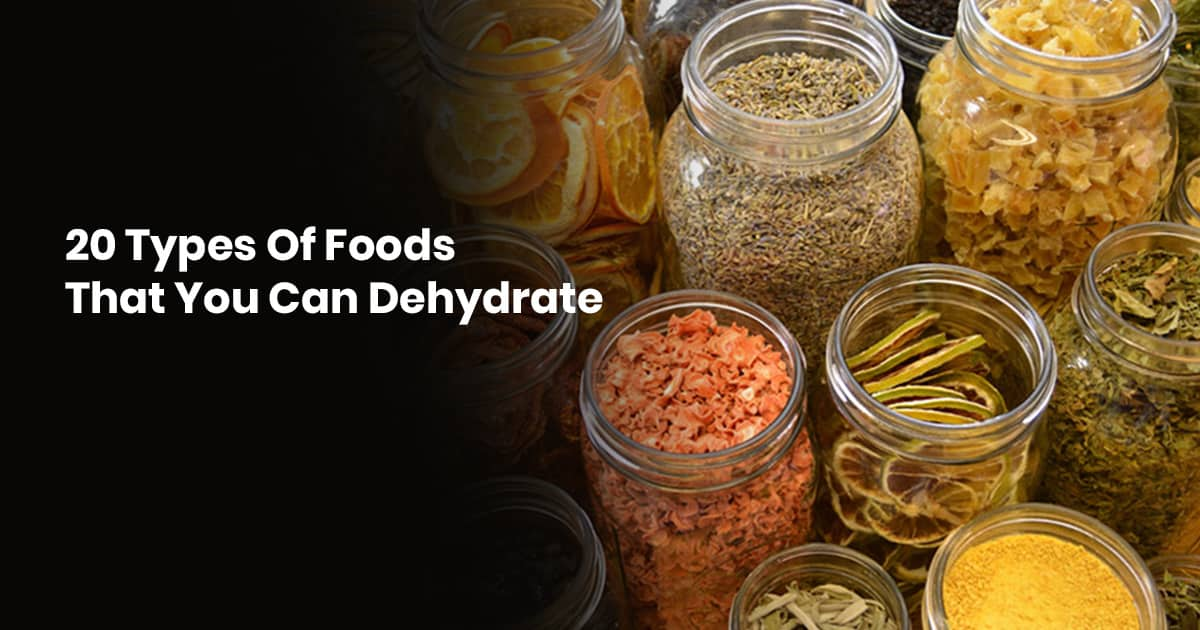 20 Types Of Foods That You Can Dehydrate