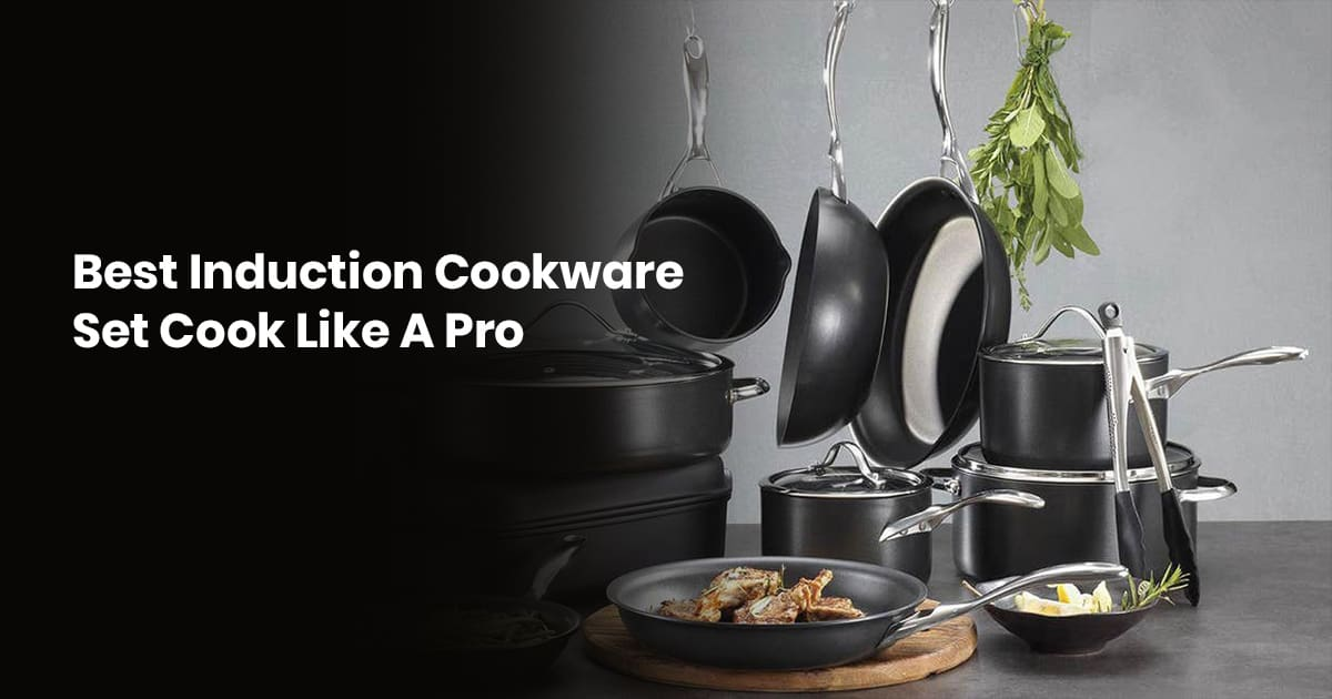 Best Induction Cookware Set: Cook Like A Pro