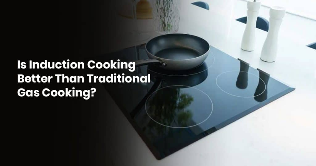 Is Induction Cooking Better Than Traditional Gas Cooking?